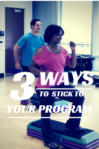 3 Ways to Stick to Your Fitness Program