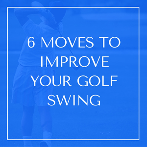 6 Moves to Improve Your Golf Swing