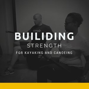 Build Strength and Endurance for Kayaking & Canoeing