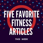 Five Favorite Fitness Articles This Week 10/30/16