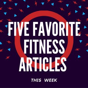 FIVE FAVORITEFITNESS ARTICLES