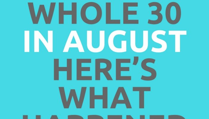 I Did the Whole 30 in August –  Here's what happened